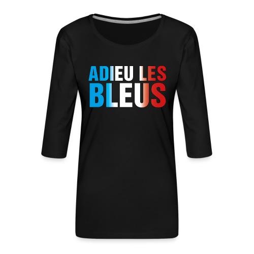 Adieu les bleus - Frauen Premium 3/4-Arm Shirt
