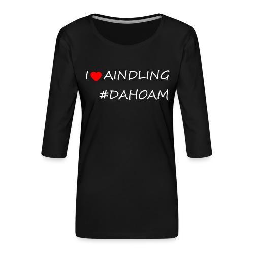 I ❤️ AINDLING #DAHOAM - Frauen Premium 3/4-Arm Shirt