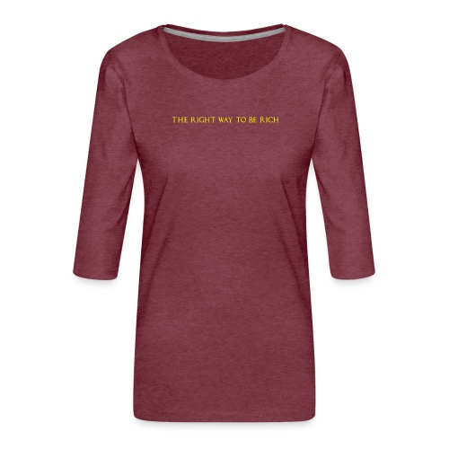 The right way to be rich - T-shirt Premium manches 3/4 Femme