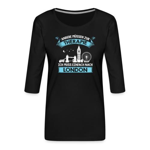 Andere müssen zur Therapie - Ich muss nach London - Frauen Premium 3/4-Arm Shirt