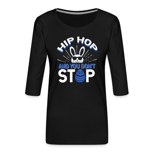 Hip Hop and You Don t Stop - Ostern - Frauen Premium 3/4-Arm Shirt