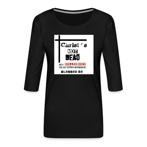 Christ's Not Dead - T-shirt Premium manches 3/4 Femme