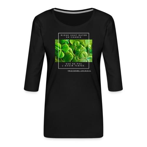 Un Proverbe Chinois, une citation de motivation. - T-shirt Premium manches 3/4 Femme