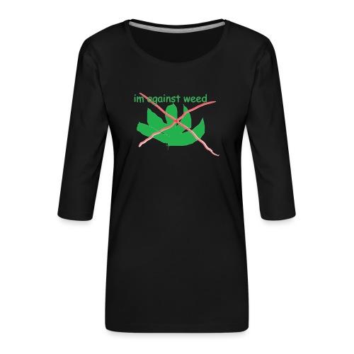 im against weed - Naisten premium 3/4-hihainen paita