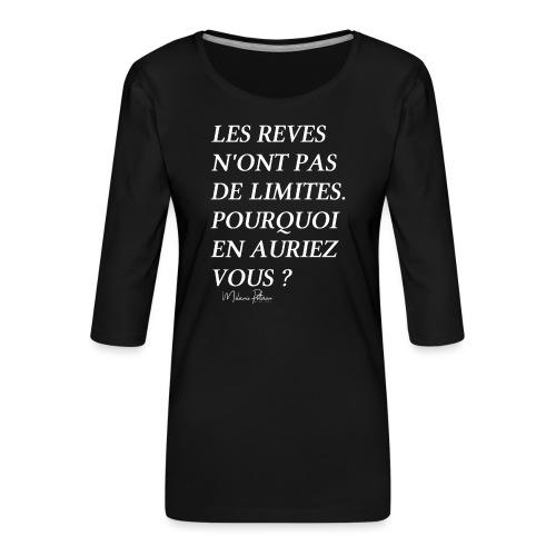 LES REVES N'ONT PAS DE LIMITES - T-shirt Premium manches 3/4 Femme