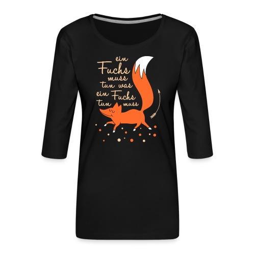 einfuchsmusstun - Frauen Premium 3/4-Arm Shirt