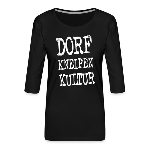 Dorfkneipen-Kultur - Frauen Premium 3/4-Arm Shirt