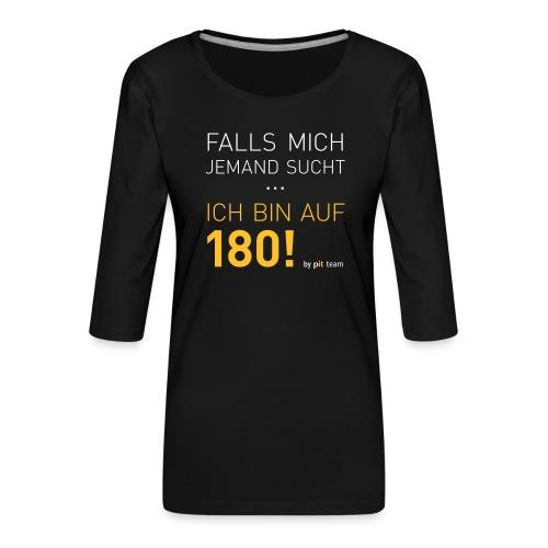 ... bin auf 180! - Frauen Premium 3/4-Arm Shirt