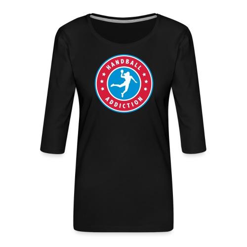 handball addiction femme - T-shirt Premium manches 3/4 Femme