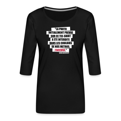 J'accuse - T-shirt Premium manches 3/4 Femme