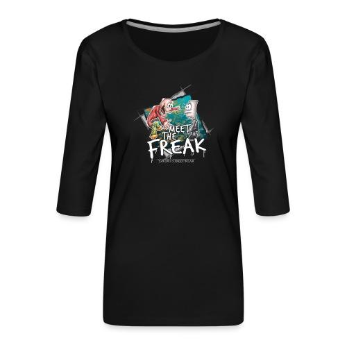 meet the freak - Frauen Premium 3/4-Arm Shirt