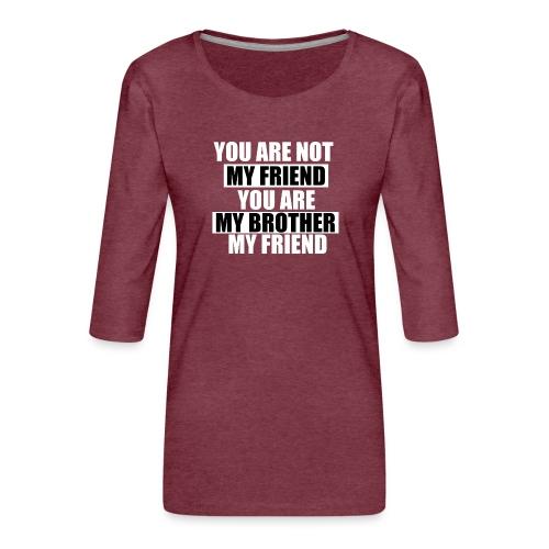 my friend - T-shirt Premium manches 3/4 Femme