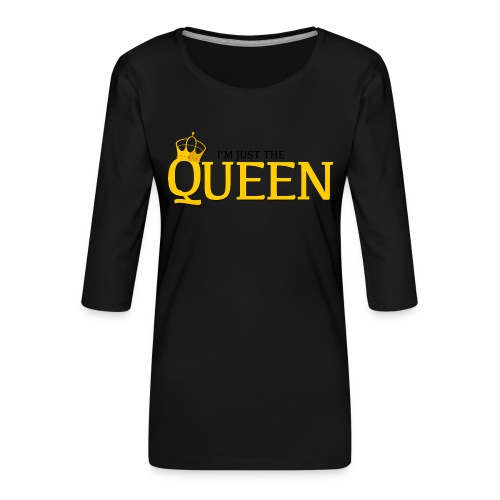 I'm just the Queen - T-shirt Premium manches 3/4 Femme