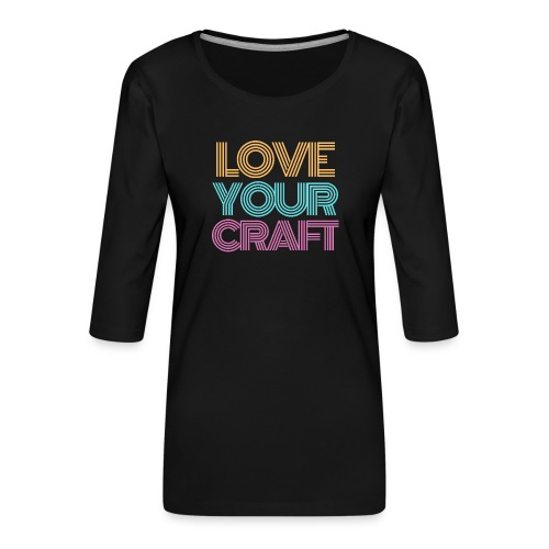 Love your craft - T-shirt Premium manches 3/4 Femme
