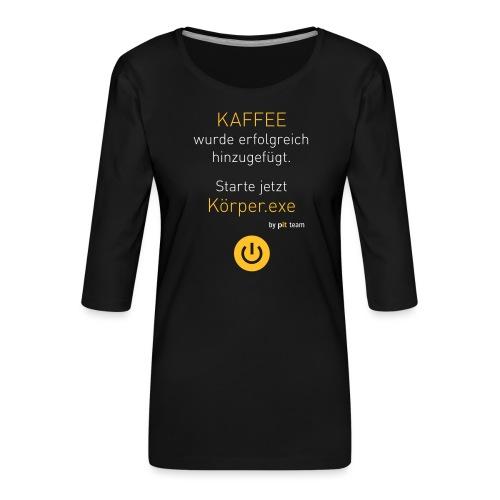 ... Starte jetzt Körper.exe - Frauen Premium 3/4-Arm Shirt
