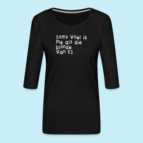 Parfois, je me sens comme cette blonde de K3! - T-shirt Premium manches 3/4 Femme