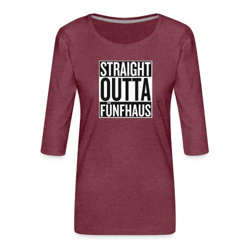 Straight Outta Fünfhaus - Frauen Premium 3/4-Arm Shirt