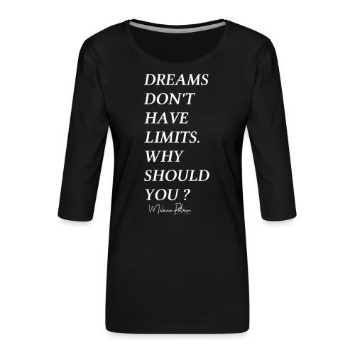 DREAMS DON'T HAVE LIMITS - T-shirt Premium manches 3/4 Femme