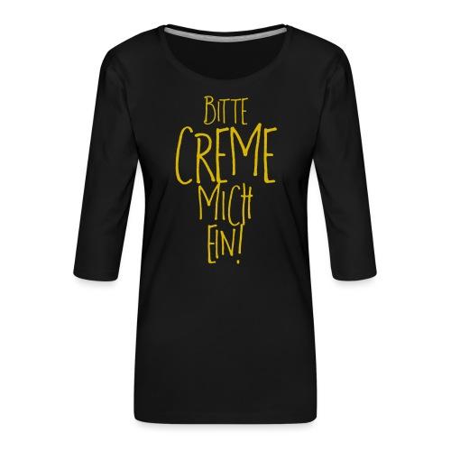 Bitte creme mich ein! - Frauen Premium 3/4-Arm Shirt
