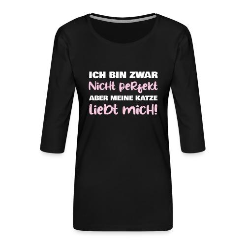 Ich bin nicht perfekt aber meine Katze liebt mich - Frauen Premium 3/4-Arm Shirt