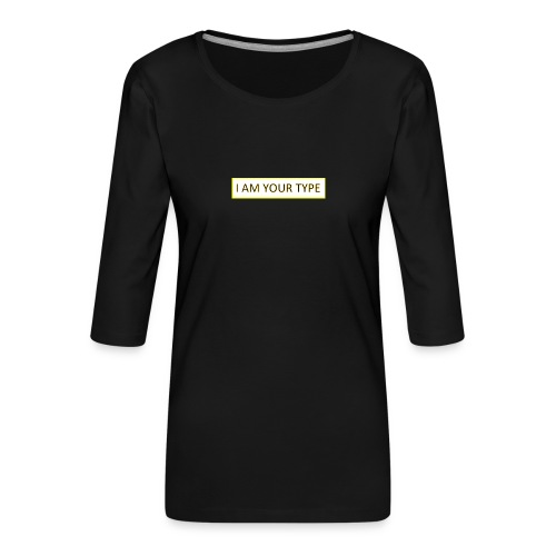 I AM YOUR TYPE - Camiseta premium de manga 3/4 para mujer