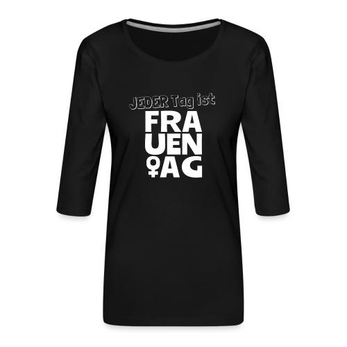 Jeder Tag ist Frauentag! - Frauen Premium 3/4-Arm Shirt