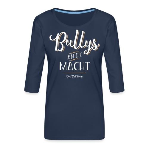 Bullys an die Macht - Frauen Premium 3/4-Arm Shirt