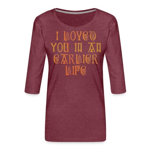 I loved you in an earlier life - Naisten premium 3/4-hihainen paita
