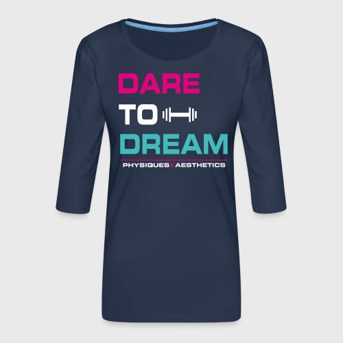 DARE TO DREAM - Camiseta premium de manga 3/4 para mujer