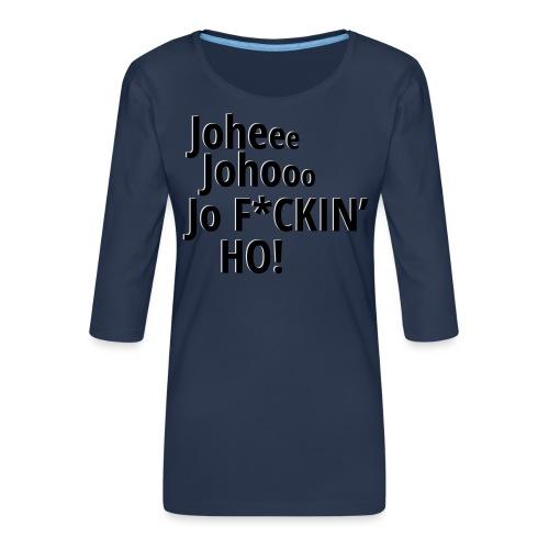 Premium T-Shirt Johee Johoo JoF*CKIN HO! - Vrouwen premium shirt 3/4-mouw