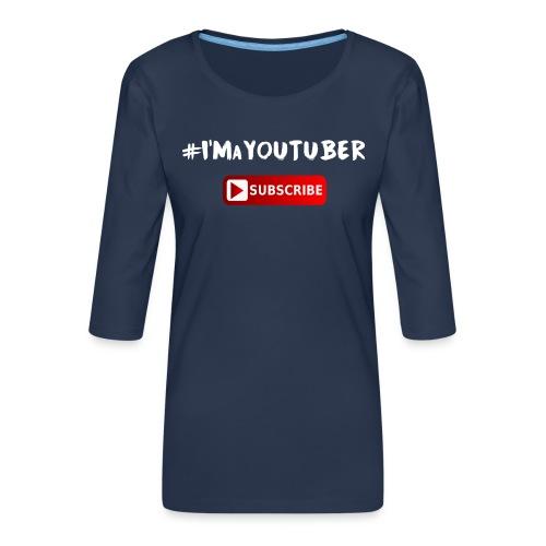 I'm a Youtuber : Subscribe - Maglietta da donna premium con manica a 3/4