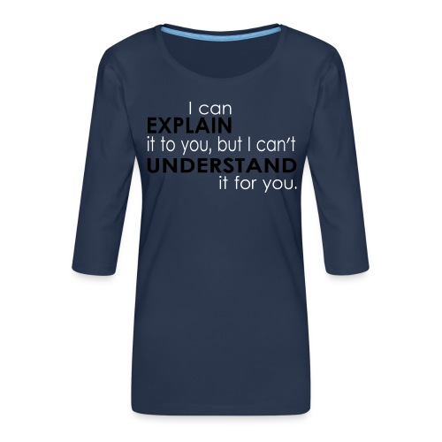 I can EXPLAIN it to you... - Frauen Premium 3/4-Arm Shirt