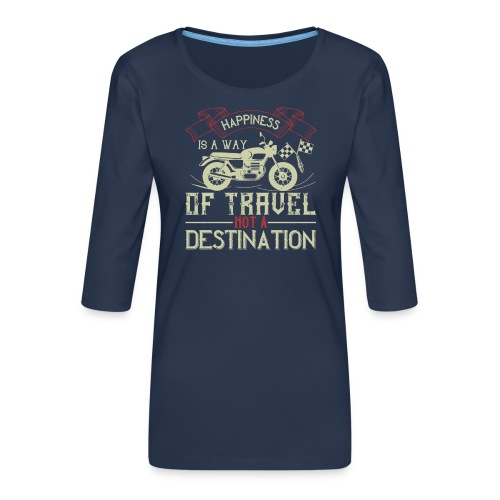 Happiness is away from travel not a destination. - Women's Premium 3/4-Sleeve T-Shirt
