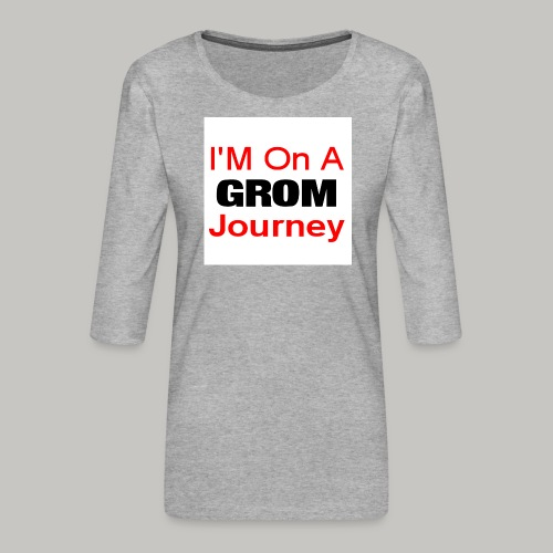 i am on a grom journey - Women's Premium 3/4-Sleeve T-Shirt