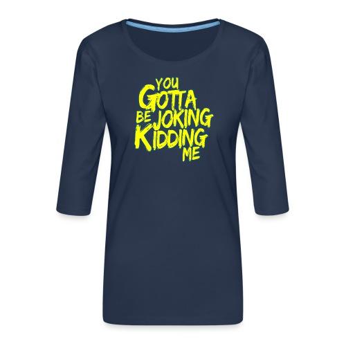 00403 ZackScott kidding me - Camiseta premium de manga 3/4 para mujer