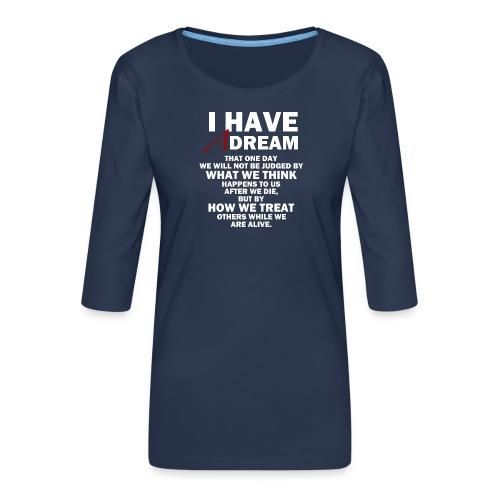 I HAVE A DREAM - Women's Premium 3/4-Sleeve T-Shirt