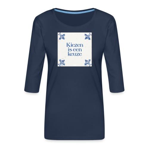 Herenshirt: kiezen is een keuze - Vrouwen premium shirt 3/4-mouw