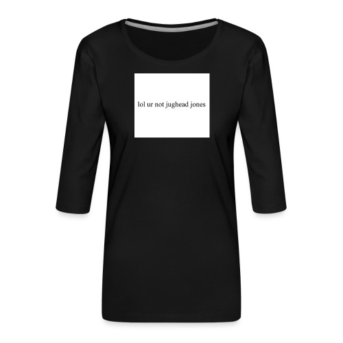 lol u r not hoodie - Women's Premium 3/4-Sleeve T-Shirt