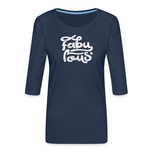 Fabulous - Premium-T-shirt med 3/4-ärm dam