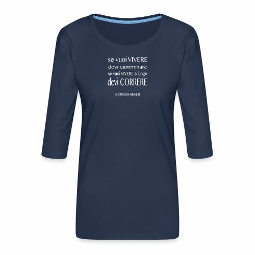se vuoi vivere a lungo.... - Maglietta da donna premium con manica a 3/4