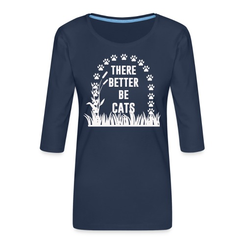 There better be cats - Women's Premium 3/4-Sleeve T-Shirt