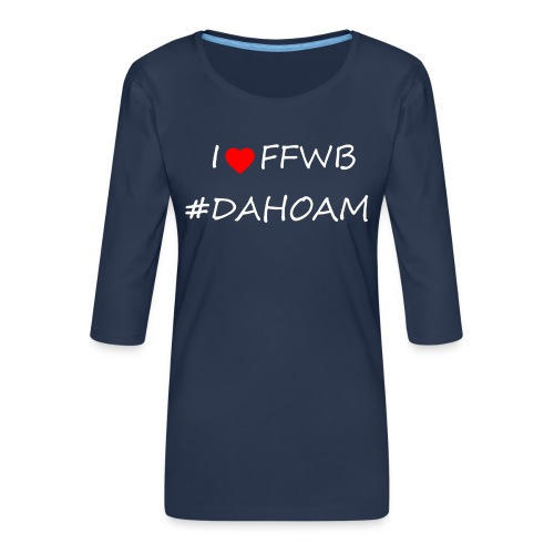 I ❤️ FFWB #DAHOAM - Frauen Premium 3/4-Arm Shirt