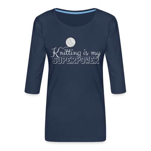 Knitting Is My Superpower - Women's Premium 3/4-Sleeve T-Shirt