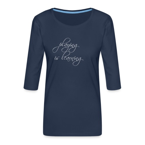 playing is learning - Frauen Premium 3/4-Arm Shirt