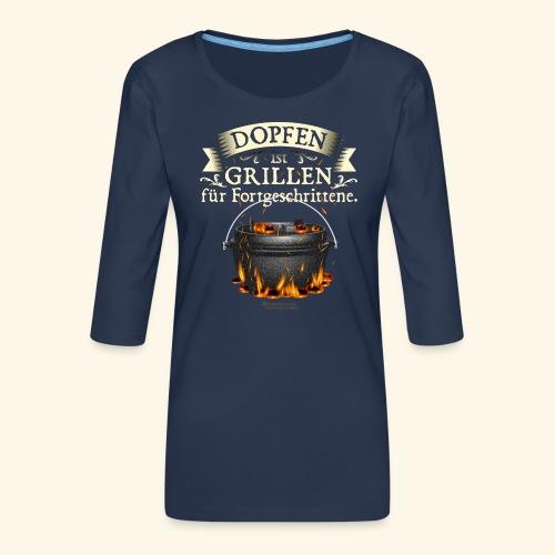 Grill Spruch Dopfen - Grillen für Fortgeschrittene - Frauen Premium 3/4-Arm Shirt