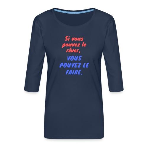 Si vous pouvez le rêver vous pouvez le faire - T-shirt Premium manches 3/4 Femme
