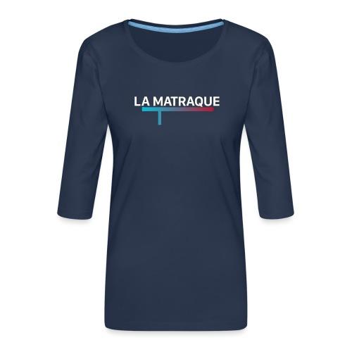 LA MATRAQUE. - T-shirt Premium manches 3/4 Femme