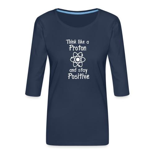 think like a proton and stay positive merchandise - Naisten premium 3/4-hihainen paita