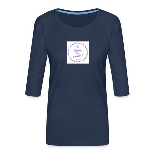 Ferme ta gueule ! - T-shirt Premium manches 3/4 Femme
