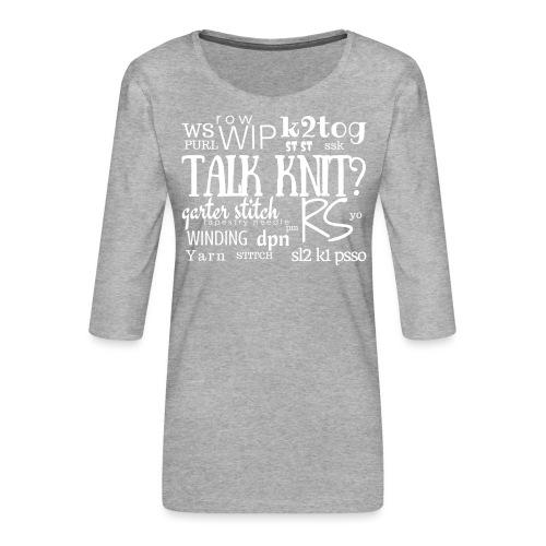 Talk Knit ?, white - Women's Premium 3/4-Sleeve T-Shirt